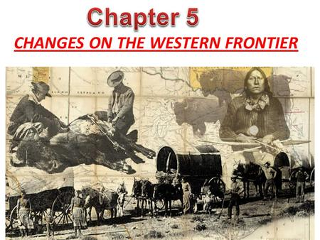 CHANGES ON THE WESTERN FRONTIER. Great Plains- the grassland extending through the west- central portion of the United States. The United States treated.