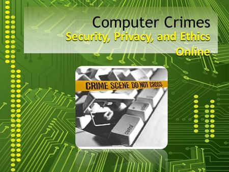 Security, Privacy, and Ethics Online Computer Crimes.