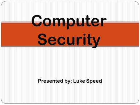 Presented by: Luke Speed Computer Security. Why is computer security important! Intruders hack into computers to steal personal information that the user.