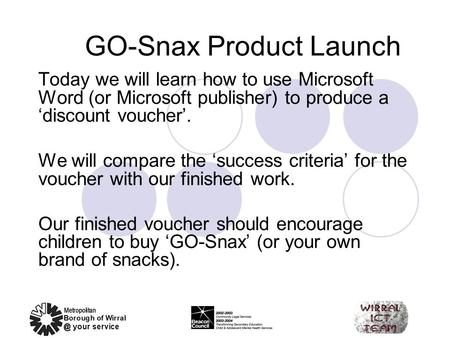 GO-Snax Product Launch Today we will learn how to use Microsoft Word (or Microsoft publisher) to produce a 'discount voucher'. We will compare the 'success.