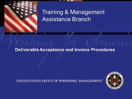 Report Tile Training & Management Assistance Branch UNITED STATES OFFICE OF PERSONNEL MANAGEMENT Deliverable Acceptance and Invoice Procedures.