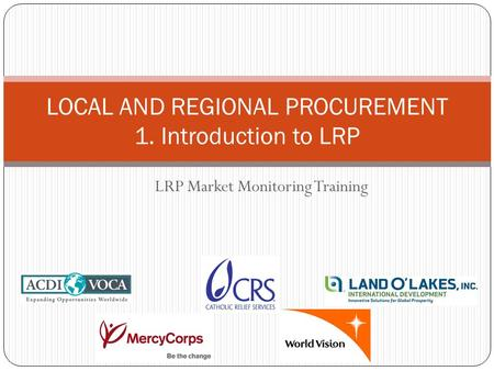 LRP Market Monitoring Training LOCAL AND REGIONAL PROCUREMENT 1. Introduction to LRP.