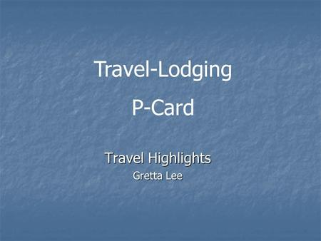 Travel Highlights Gretta Lee Travel-Lodging P-Card.
