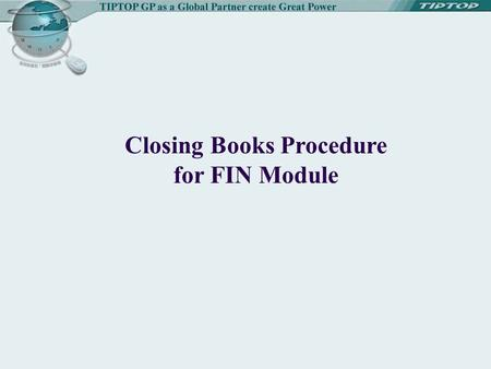 Closing Books Procedure for FIN Module. Closing Books Procedure of AP Module Correct Adjust or input transactions Y N Print Unmapped Stock-in and Return.