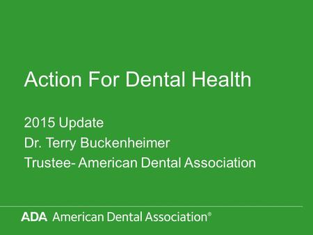 Action For Dental Health 2015 Update Dr. Terry Buckenheimer Trustee- American Dental Association.