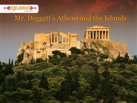 Mr. Doggett's Athens and the Islands. Learn More Through Authentic Experiences  Connect with new cultures  Authentic activities and interactions  The.