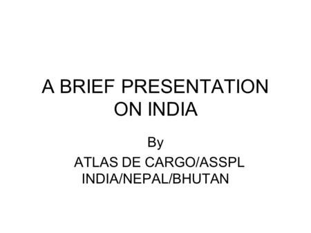 A BRIEF PRESENTATION ON <strong>INDIA</strong>