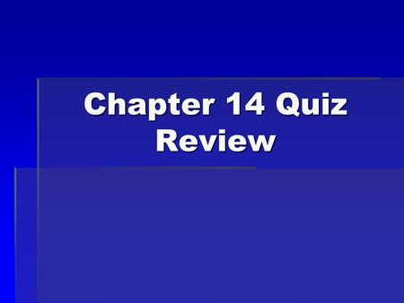 Chapter 14 Quiz Review.