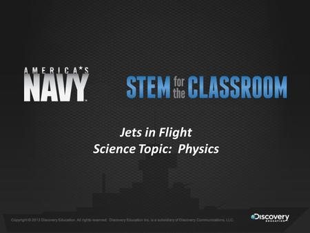Jets in Flight Science Topic: Physics. Lesson Objectives Understand the Engineering Design Process Comprehend the basic principles of flight Apply the.
