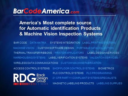 America's Most complete source for Automatic identification Products & Machine Vision Inspection Systems DATA MATRIX LABEL PRINTING SYSTEMS MACHINE VISION.