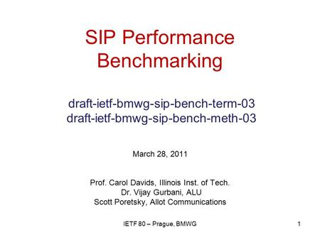 SIP Performance Benchmarking draft-ietf-bmwg-sip-bench-term-03 draft-ietf-bmwg-sip-bench-meth-03 March 28, 2011 Prof. Carol Davids, Illinois Inst. of Tech.