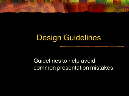 Design Guidelines Guidelines to help avoid common presentation mistakes.