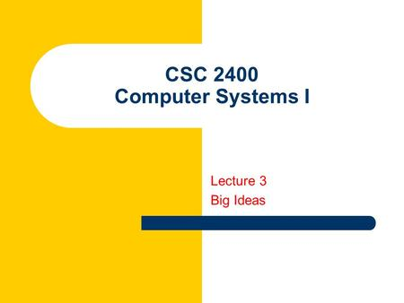 CSC 2400 Computer Systems I Lecture 3 Big Ideas. 2 Big Idea: Universal Computing Device All computers, given enough time and memory, are capable of computing.