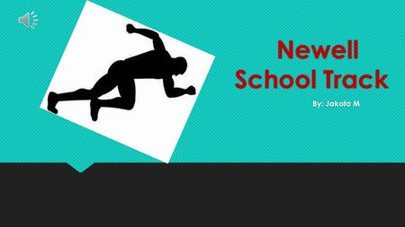 Newell School Track By: Jakota M History of Track  The ancient Olympic Games began in the year 776 BC, when Koroibos, won the stadium race, a foot race.