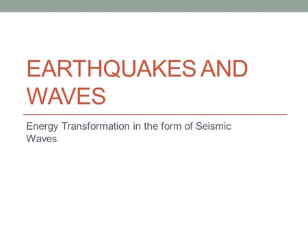 Energy Transformation in the form of Seismic Waves
