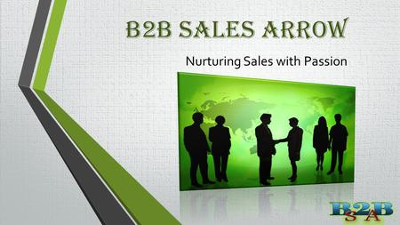 B2B Sales Arrow Nurturing Sales with Passion. B2B Sales Arrow Expertise Research Based Business Development Business Developing Strategy Database Development.