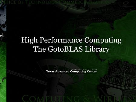 High Performance Computing The GotoBLAS Library. HPC: numerical libraries  Many numerically intensive applications make use of specialty libraries to.