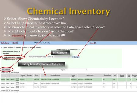 " Select ""Show Chemicals by Location""  Select Lab/space in the drop down box  To view chemical inventory in selected Lab/space select ""Show""  To add."