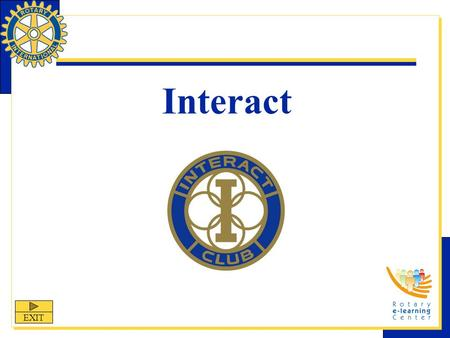 Interact EXIT. Interact Interact is one of Rotary International's nine structured programs designed to help clubs and districts achieve their service.