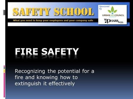 Recognizing the potential for a fire and knowing how to extinguish it effectively.