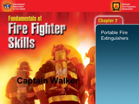 7 Portable Fire Extinguishers Captain Walker. 2 Objectives (1 of 2) State the primary purposes of fire extinguishers. Define Class A fires. Define Class.