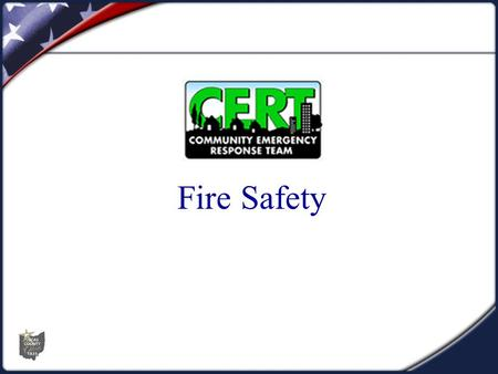 Fire Safety. Introduction and Unit Overview The role of CERTs in fire safety:  Put out small fires.  Prevent additional fires.  Shutoff utilities 