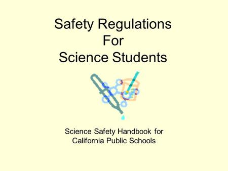 Safety Regulations For Science Students Science Safety Handbook for California Public Schools.