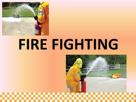 FIRE FIGHTING.