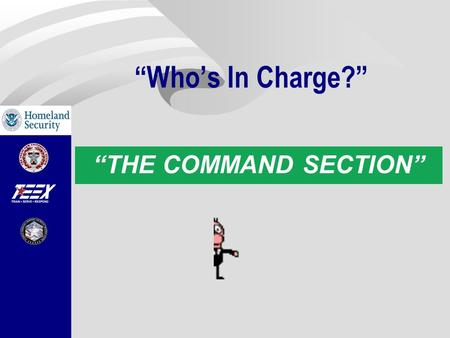"""Who's In Charge?"" ""THE COMMAND SECTION"". The Incident/Unified Commander Incident/Unified Commander(s) provides direction and guidance through:  Key."