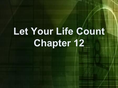 Let Your Life Count Chapter 12. Therefore, since we are surrounded by such a great cloud of witnesses, let us throw off everything that hinders and the.