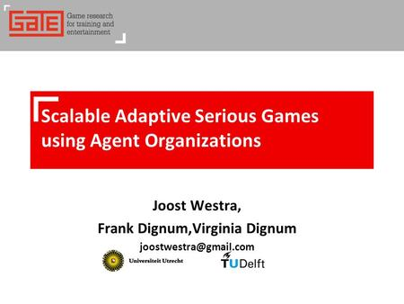 Joost Westra, Frank Dignum,Virginia Dignum Scalable Adaptive Serious Games using Agent Organizations.