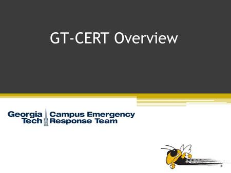 GT-CERT Overview. CERT Purpose The Campus Emergency Response Team (CERT) Program educates people about disaster preparedness for hazards that may impact.
