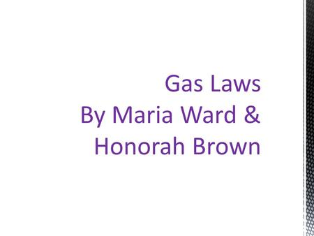 Gas Laws By Maria Ward & Honorah Brown. One candleThree candles When did water enter? Water entered the beaker after the flame of the candle was extinguished.