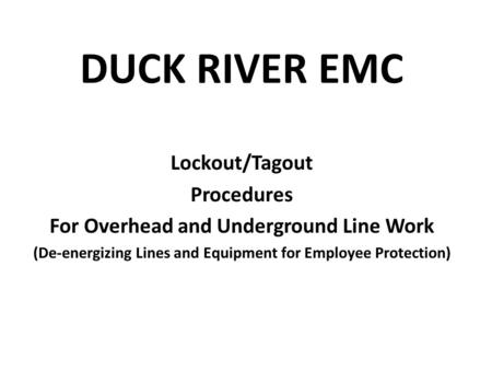 DUCK RIVER EMC Lockout/Tagout Procedures For Overhead and Underground Line Work (De-energizing Lines and Equipment for Employee Protection)