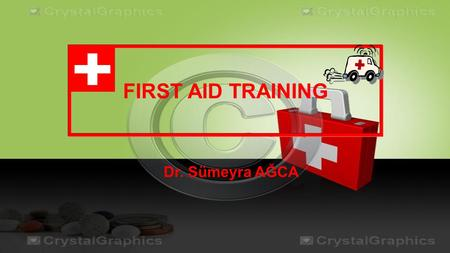 FIRST AID TRAINING Dr. Sümeyra AĞCA. WHAT IS FIRST AID?