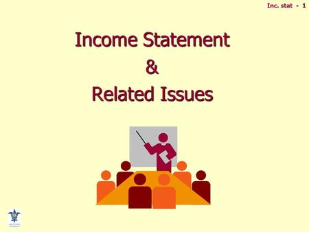 "Inc. stat - 1 Income Statement & Related Issues. Inc. stat - 2 INCOME STATEMENT ""Single-Step""  Two broad sections –Revenues and Gains –Expenses and Losses."