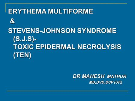 STEVENS-JOHNSON SYNDROME (S.J.S)- TOXIC EPIDERMAL NECROLYSIS (TEN)