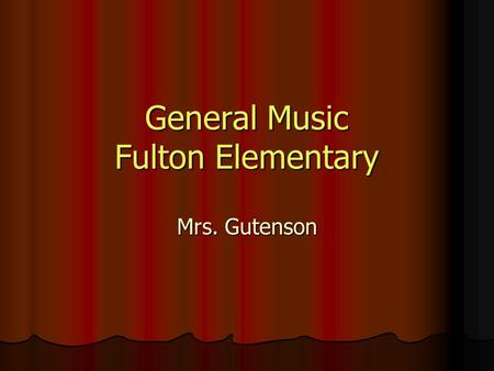 General Music Fulton Elementary Mrs. Gutenson. Schedules All grades K-6 attend music class at least twice in a 6-day rotation schedule. All grades K-6.
