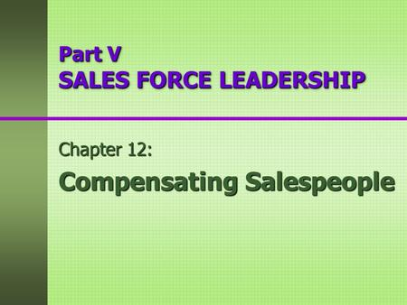 Part V SALES FORCE LEADERSHIP Chapter 12: Compensating Salespeople.