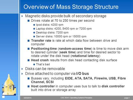 Page 15/25/2015 CSE 30341: Operating Systems Principles Overview of Mass Storage Structure  Magnetic disks provide bulk of secondary storage  Drives.
