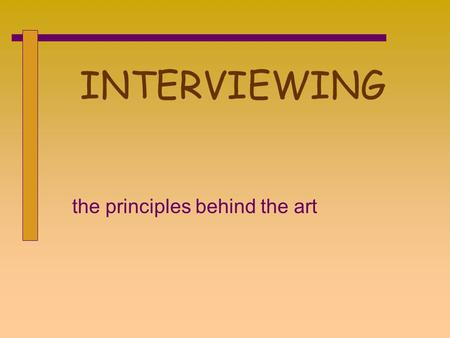 INTERVIEWING the principles behind the art. A verbal and nonverbal dialog between two people whose behaviors affect each other's style of communication.