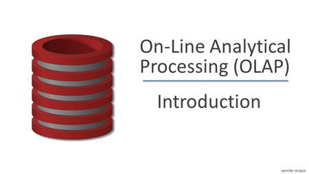 Jennifer Widom On-Line Analytical Processing (OLAP) Introduction.