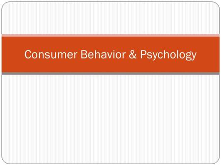 Consumer Behavior & Psychology. Definition Consumer buyer behavior refers to the buying behavior of final consumers- individuals and households that buy.