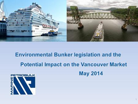 Environmental Bunker legislation and the Potential Impact on the Vancouver Market May 2014 May 2014 1.