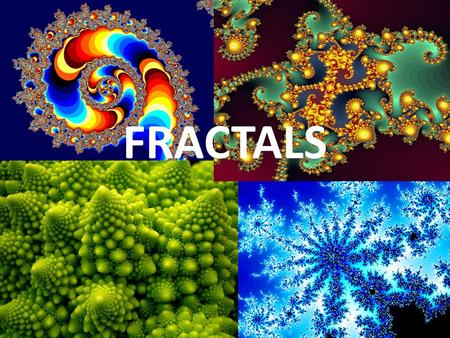 FRACTALS. WHAT ARE FRACTALS? Fractals are geometric figures, just like rectangles, circles, and squares, but fractals have special properties that those.