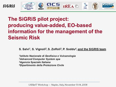 USEReST Workshop - Naples, Italy, November 11-14, 2008 The SiGRiS pilot project: producing value-added, EO-based information for the management of the.