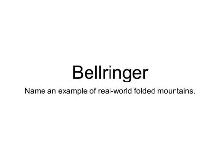 Bellringer Name an example of real-world folded mountains.