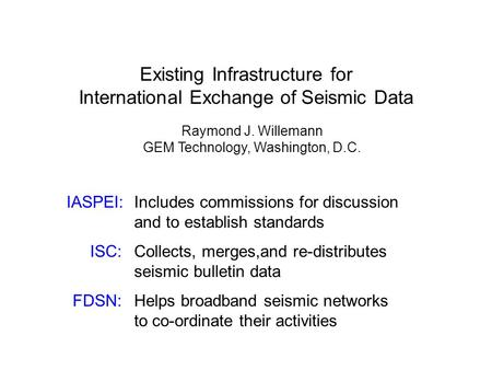 Existing Infrastructure for International Exchange of Seismic Data Raymond J. Willemann GEM Technology, Washington, D.C. IASPEI:Includes commissions for.
