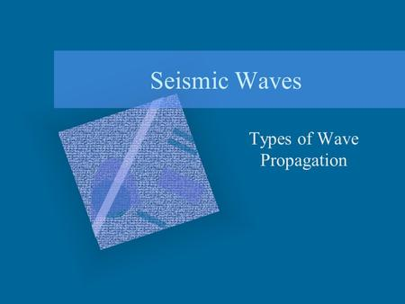 Seismic Waves Types of Wave Propagation. Body Waves P & S Waves P and S waves are often called body waves because they propagate outward in all directions.