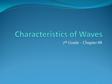 7 th Grade – Chapter #8. What are waves? Wave- a disturbance that transfers energy from place to place. Energy- is defined as the ability to do work.